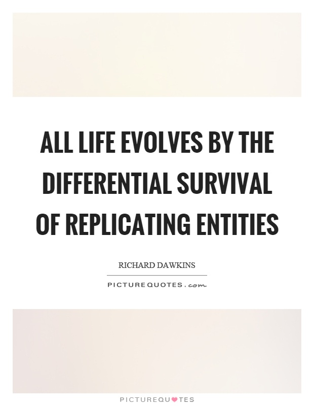 All life evolves by the differential survival of replicating entities Picture Quote #1