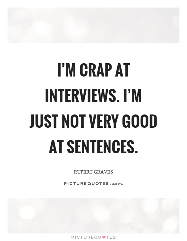 I'm crap at interviews. I'm just not very good at sentences Picture Quote #1