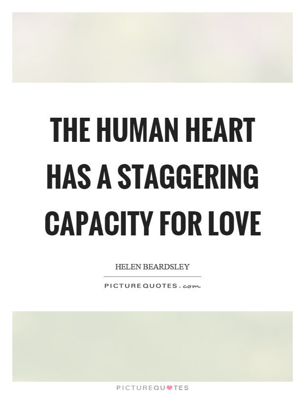 The human heart has a staggering capacity for love Picture Quote #1