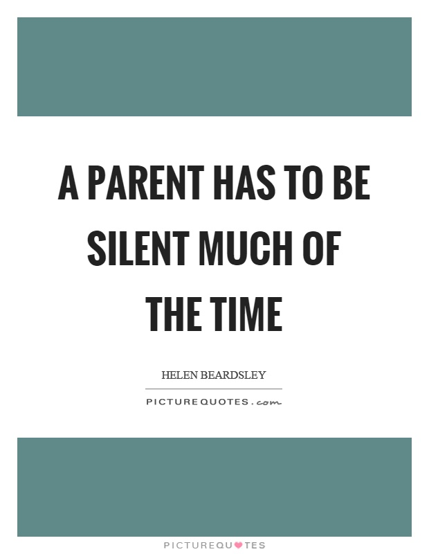 A parent has to be silent much of the time Picture Quote #1