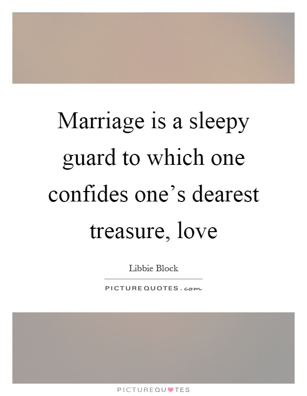Marriage is a sleepy guard to which one confides one's dearest treasure, love Picture Quote #1