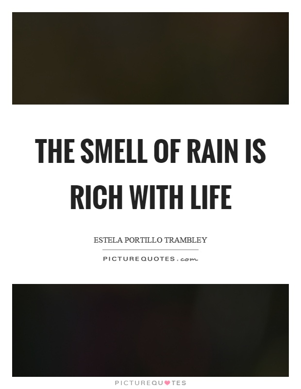 The smell of rain is rich with life Picture Quote #1