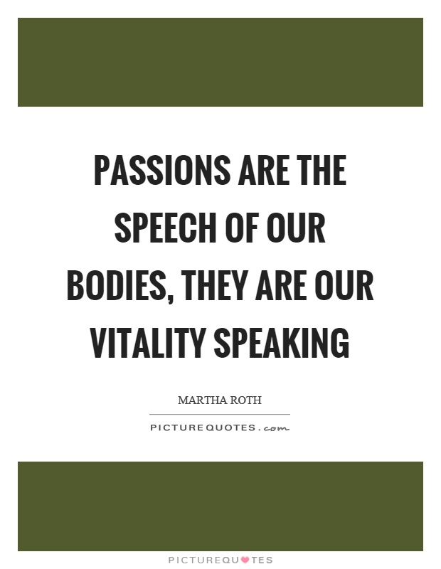 Passions are the speech of our bodies, they are our vitality speaking Picture Quote #1