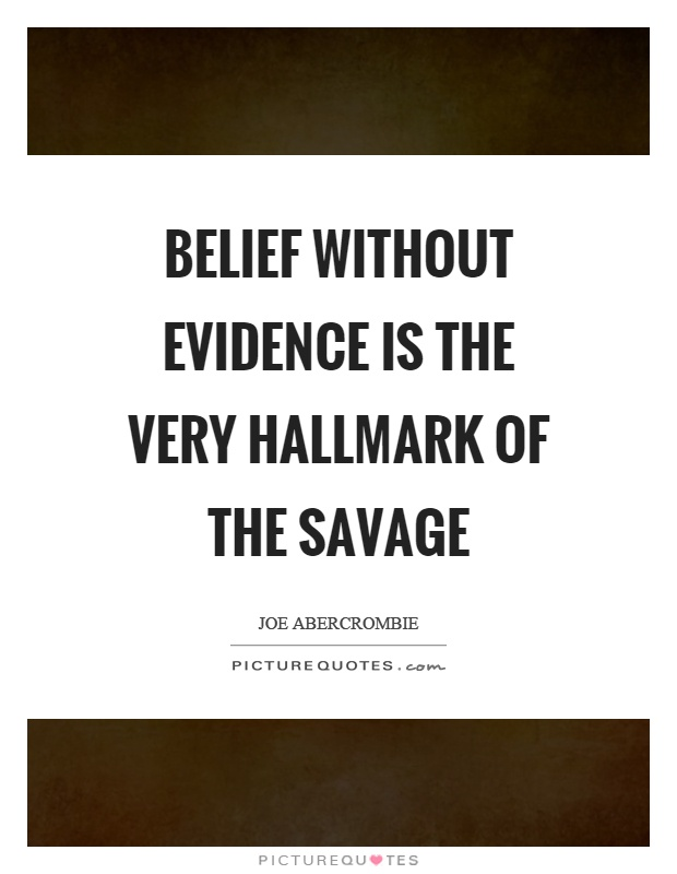 Belief without evidence is the very hallmark of the savage Picture Quote #1