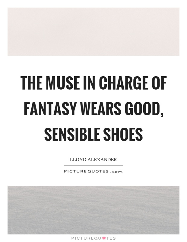 The muse in charge of fantasy wears good, sensible shoes Picture Quote #1