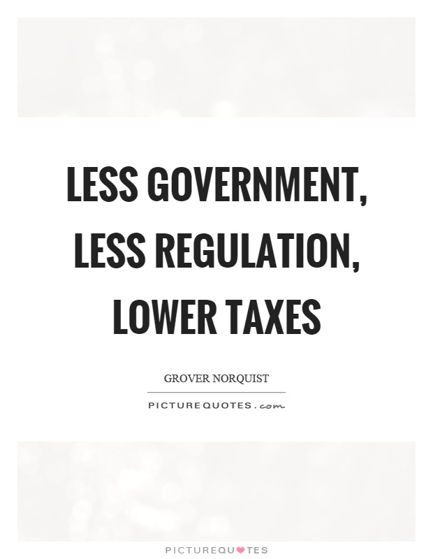 Less government, less regulation, lower taxes Picture Quote #1