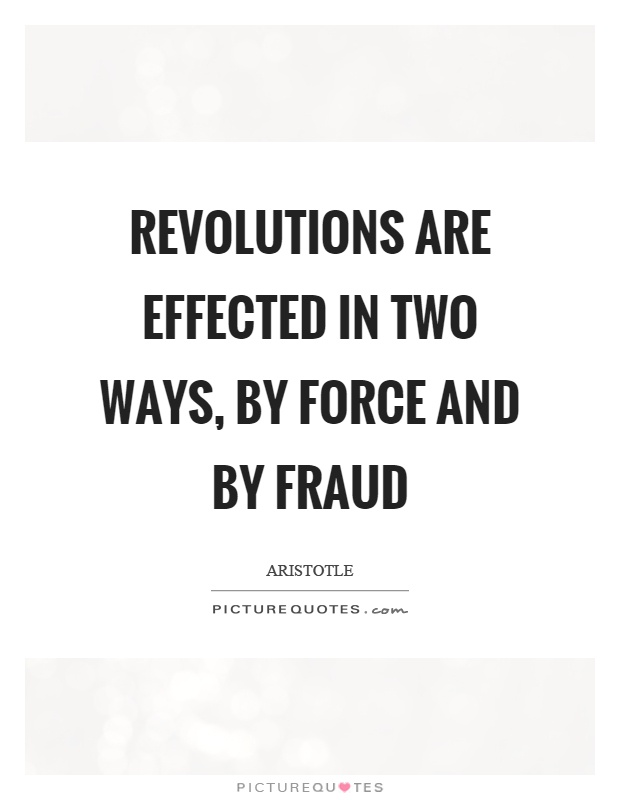 Revolutions are effected in two ways, by force and by fraud Picture Quote #1