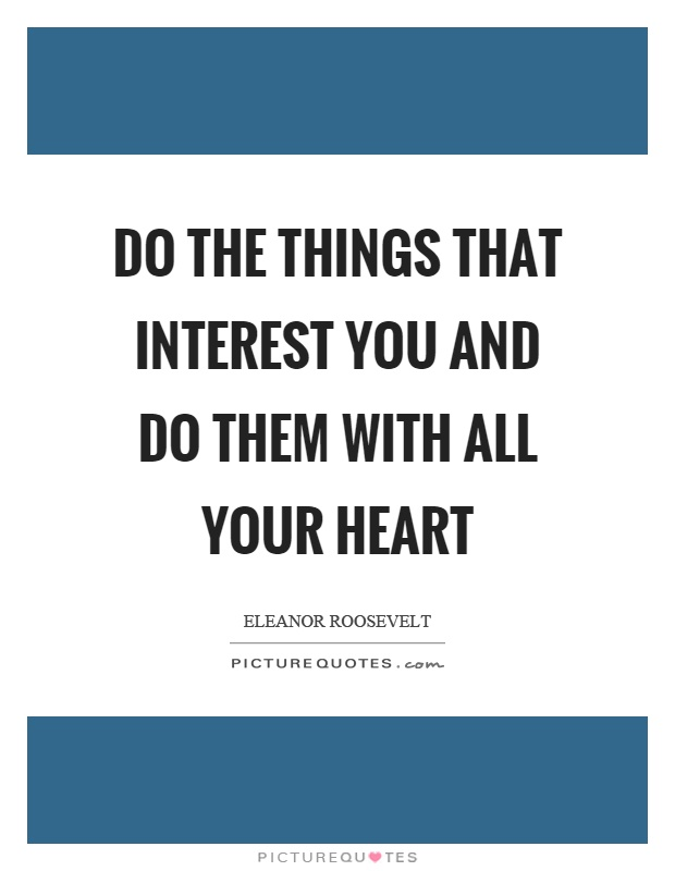 Do the things that interest you and do them with all your heart Picture Quote #1