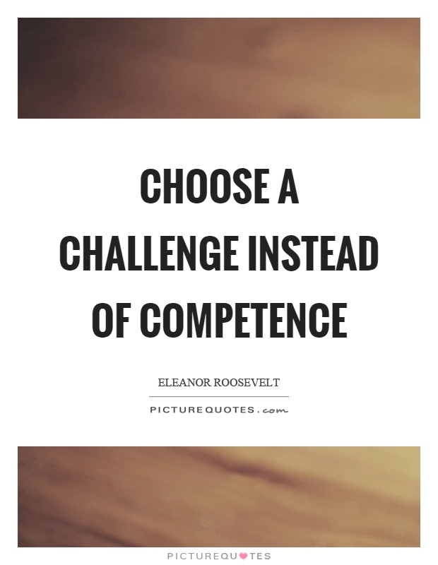 Choose a challenge instead of competence Picture Quote #1
