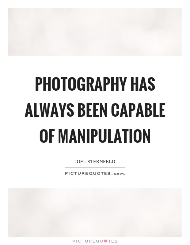 Photography has always been capable of manipulation Picture Quote #1