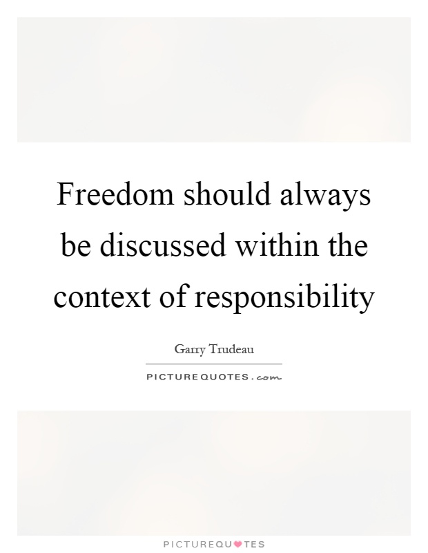 Freedom should always be discussed within the context of responsibility Picture Quote #1