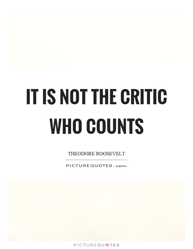 It is not the critic who counts Picture Quote #1
