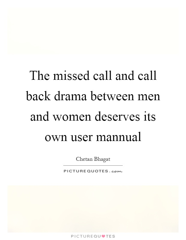 The missed call and call back drama between men and women deserves its own user mannual Picture Quote #1