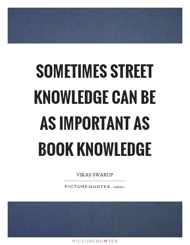 Sometimes street knowledge can be as important as book knowledge Picture Quote #1