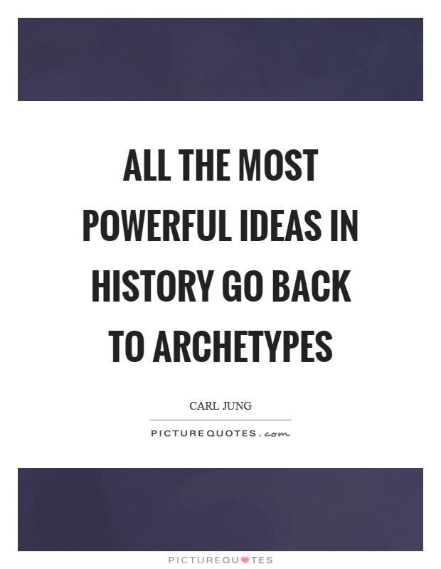 All the most powerful ideas in history go back to archetypes Picture Quote #1