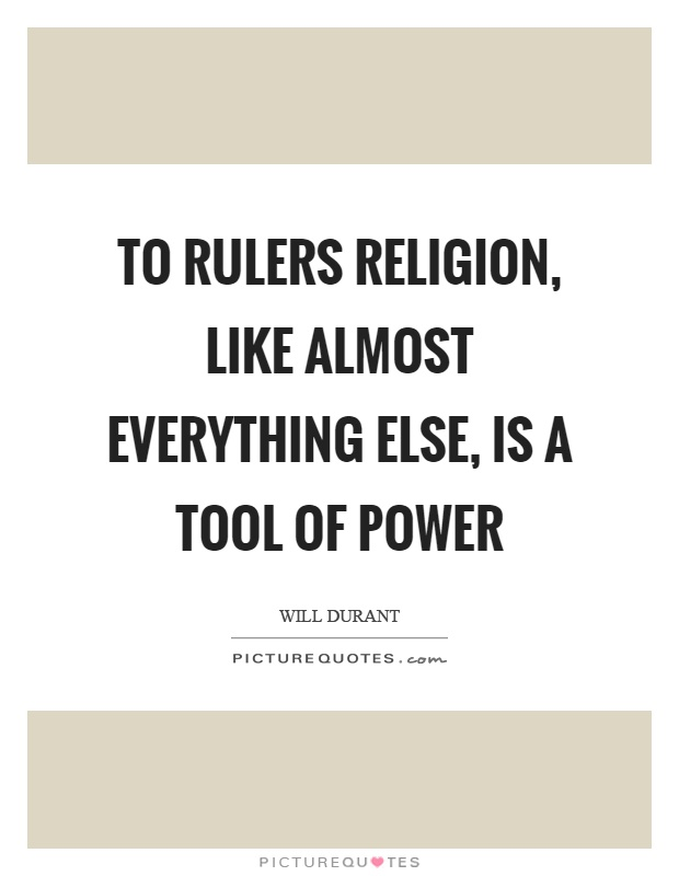 To rulers religion, like almost everything else, is a tool of power Picture Quote #1