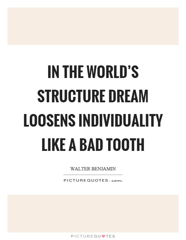 In the world's structure dream loosens individuality like a bad tooth Picture Quote #1