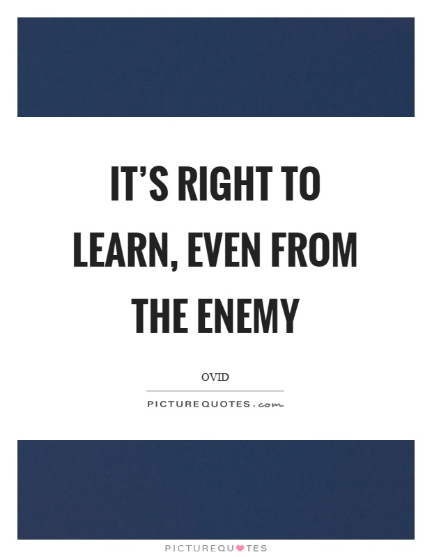 It's right to learn, even from the enemy Picture Quote #1