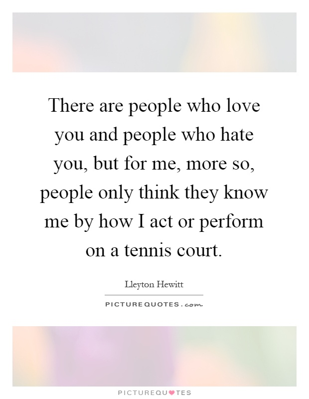 There are people who love you and people who hate you, but ...