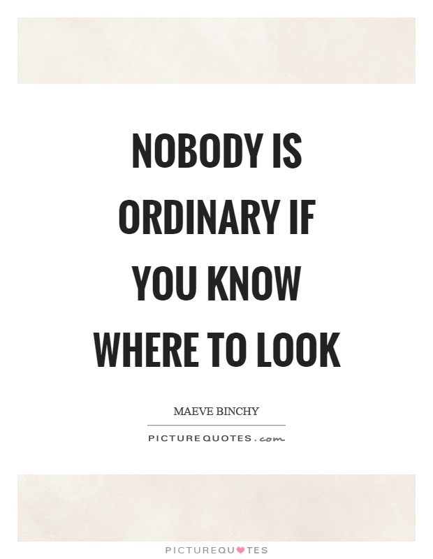 Nobody is ordinary if you know where to look Picture Quote #1