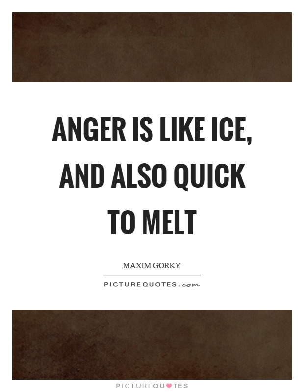 Anger is like ice, and also quick to melt Picture Quote #1
