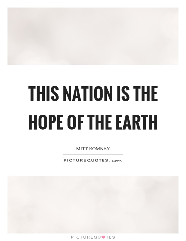 This nation is the hope of the earth Picture Quote #1