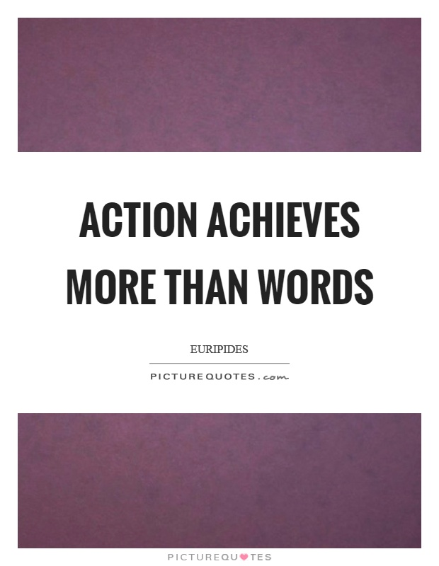 Action achieves more than words Picture Quote #1