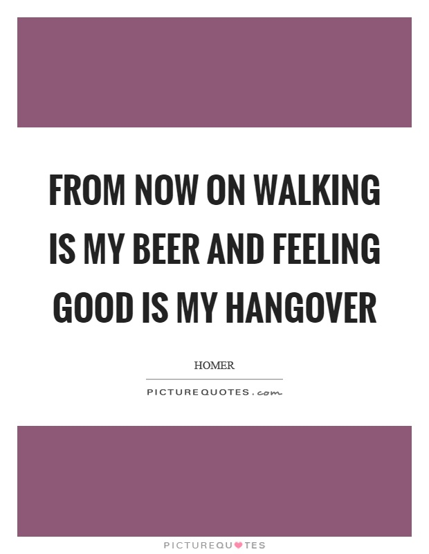 From now on walking is my beer and feeling good is my hangover Picture Quote #1