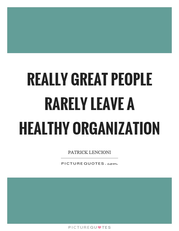 Really great people rarely leave a healthy organization Picture Quote #1