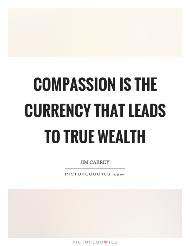 Compassion is the currency that leads to true wealth Picture Quote #1
