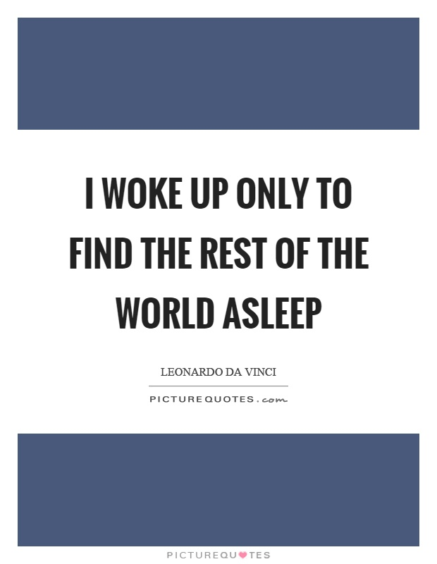 I woke up only to find the rest of the world asleep Picture Quote #1