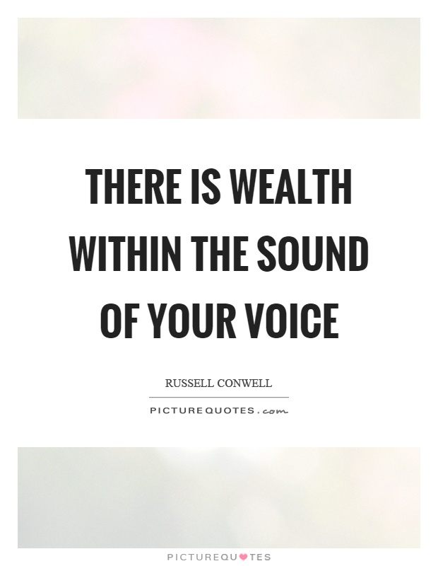 There is wealth within the sound of your voice Picture Quote #1