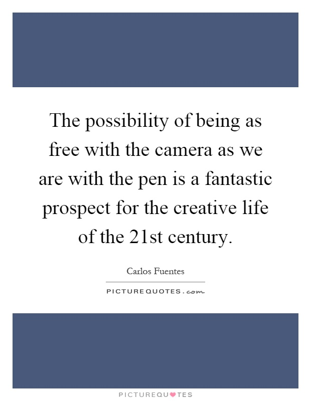 The possibility of being as free with the camera as we are with the pen is a fantastic prospect for the creative life of the 21st century Picture Quote #1