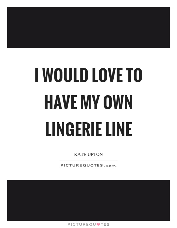 I would love to have my own lingerie line Picture Quote #1