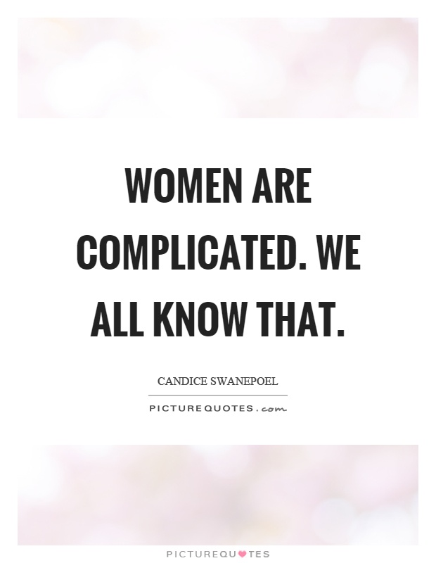 Women are complicated. We all know that   Picture Quotes