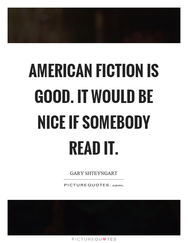 American fiction is good. It would be nice if somebody read it Picture Quote #1