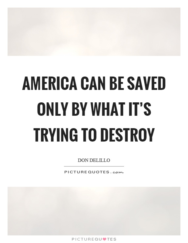 America can be saved only by what it's trying to destroy Picture Quote #1