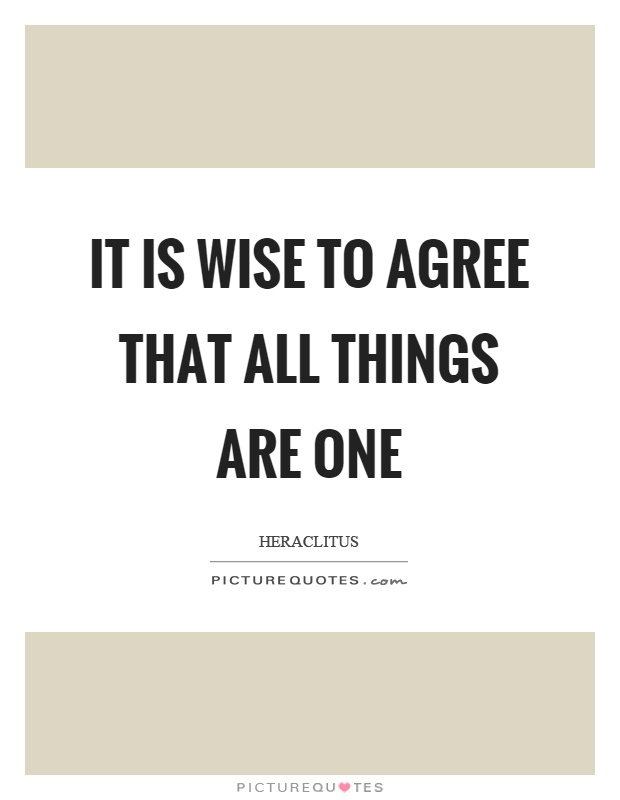 It is wise to agree that all things are one Picture Quote #1