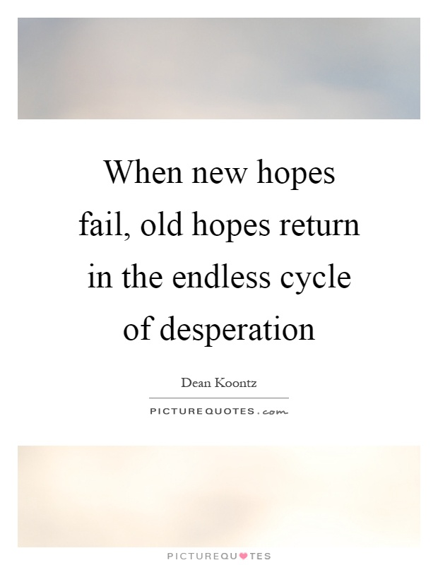 When new hopes fail, old hopes return in the endless cycle of desperation Picture Quote #1