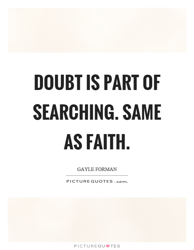 Doubt is part of searching. Same as faith Picture Quote #1
