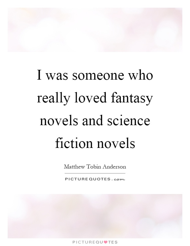 I was someone who really loved fantasy novels and science fiction novels Picture Quote #1