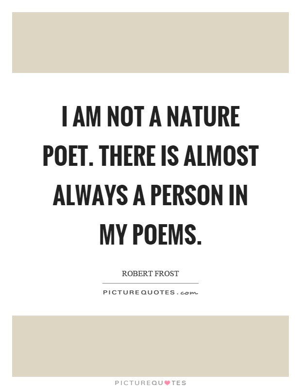 I am not a nature poet. There is almost always a person in my poems Picture Quote #1