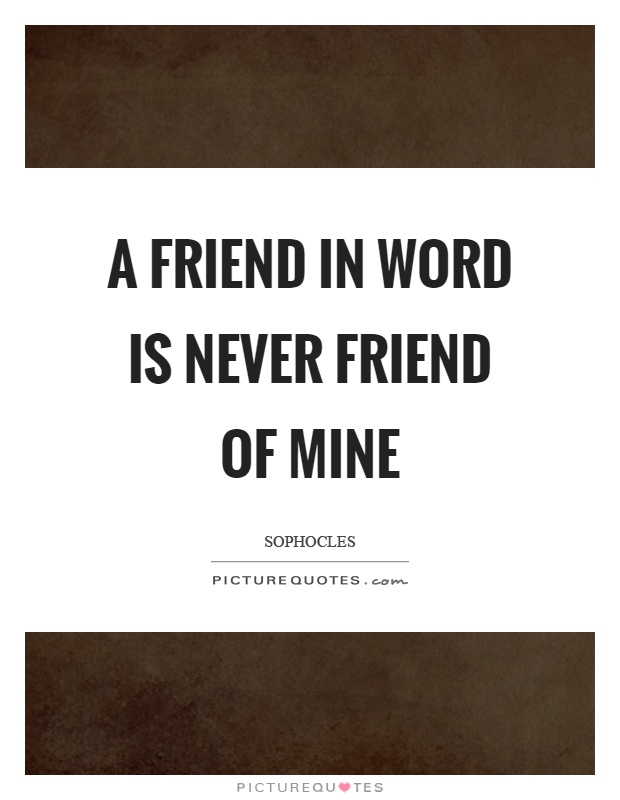 A friend in word is never friend of mine Picture Quote #1