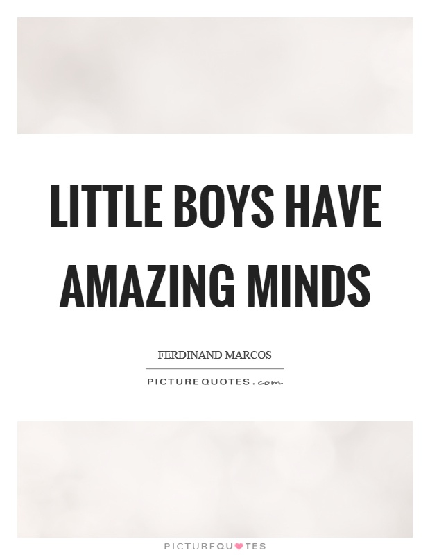 Little boys have amazing minds | Picture Quotes