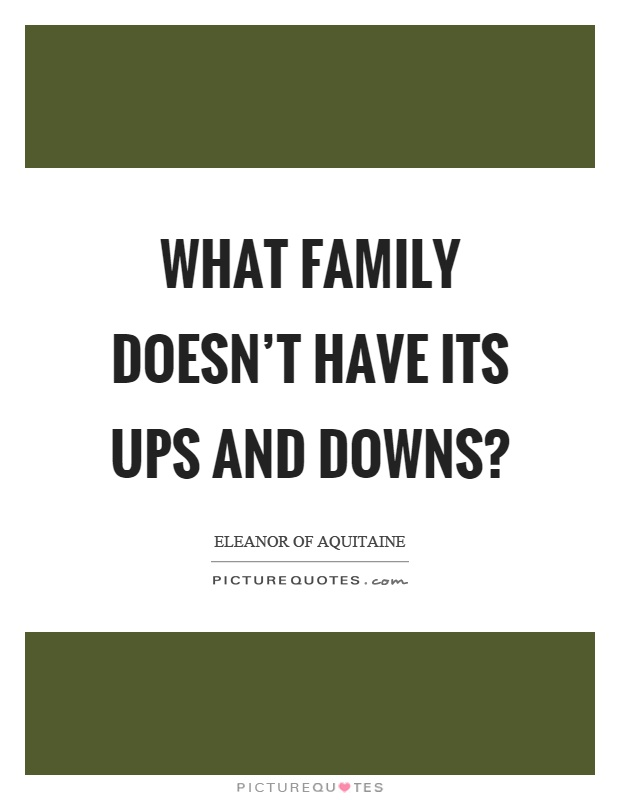 what family doesn t have its ups and downs picture quotes