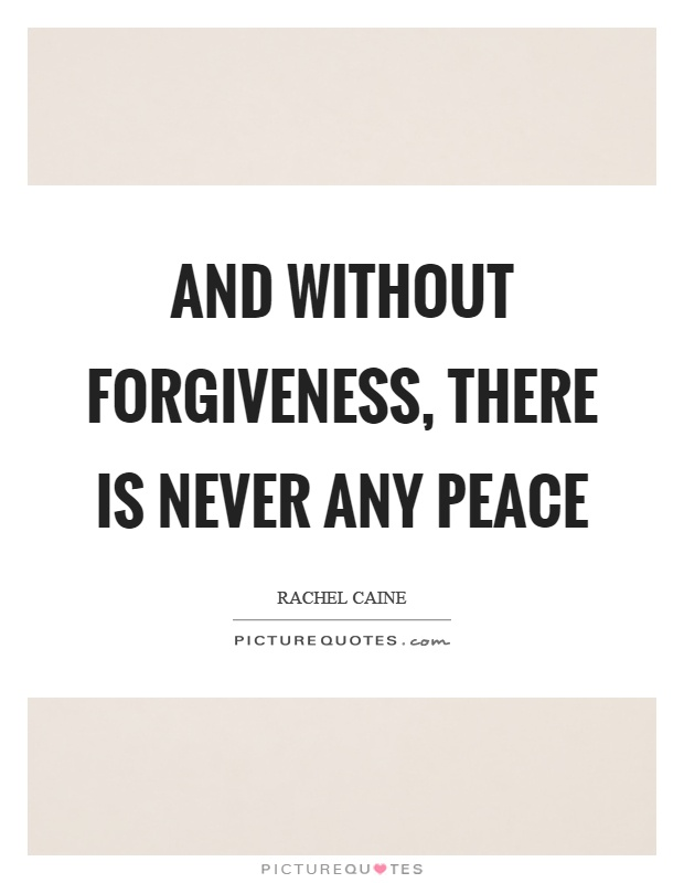 And without forgiveness, there is never any peace Picture Quote #1