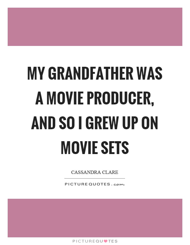 My grandfather was a movie producer, and so I grew up on movie sets Picture Quote #1