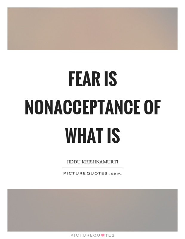 Fear is nonacceptance of what is Picture Quote #1