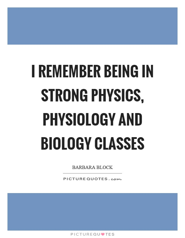 I remember being in strong physics, physiology and biology classes Picture Quote #1
