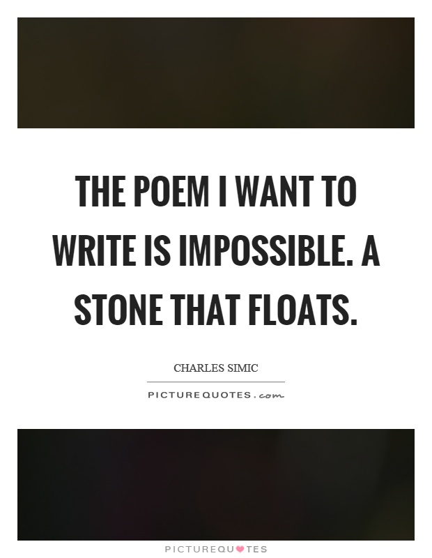 The poem I want to write is impossible. A stone that floats Picture Quote #1